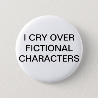 I CRY OVER FICTIONAL CHARACTERS button