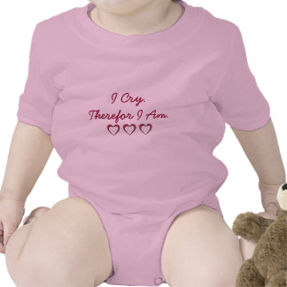 I Cry. Therefor I Am. Teeshirt for baby Bodysuit