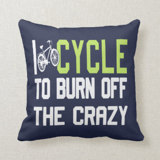 I Cycle to Burn Off the Crazy Throw Pillow