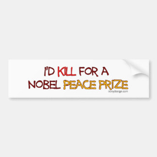 I d Kill For a Nobel Peace Prize Bumper Sticker