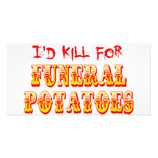 I d Kill for Funeral Potatoes Photo Cards