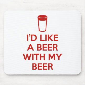 I'd Like A Beer With My Beer Mouse Pad
