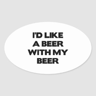 I'd Like A Beer With My Beer Oval Sticker