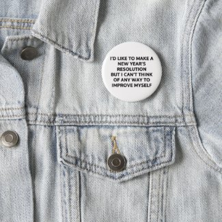 I'd like to make a New Year's resolution Pinback Button
