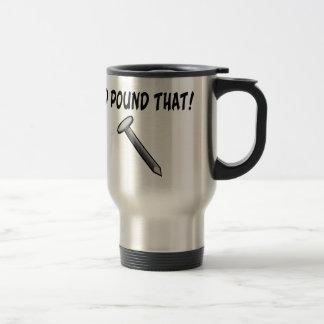 I d Pound That Nail Mugs
