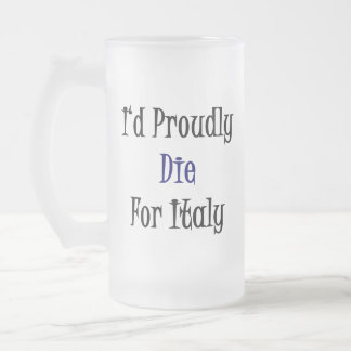 I d Proudly Die For Italy Coffee Mugs