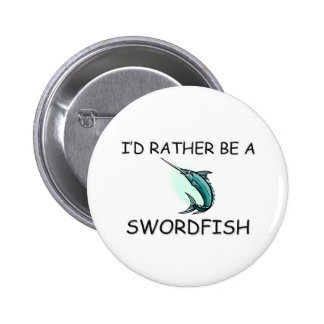 I d Rather Be A Swordfish Buttons