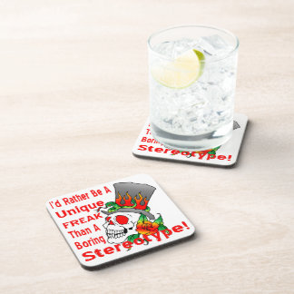I'd Rather Be A Unique Freak Than A Boring Drink Coaster
