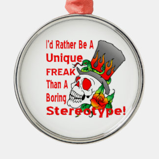 I'd Rather Be A Unique Freak Than A Boring Round Metal Christmas Ornament