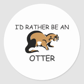 I d Rather Be An Otter Round Sticker