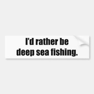 I d Rather Be Deep Sea Fishing Bumper Sticker