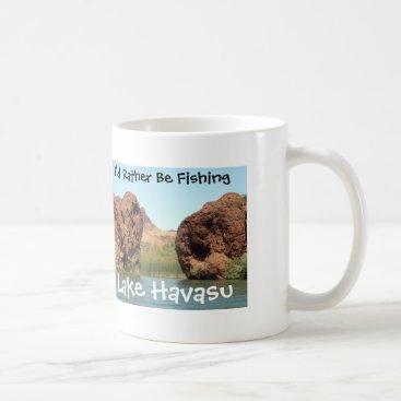 """Coffee Themed I""""d Rather Be Fishing Lake Havasu Coffee Mug"""