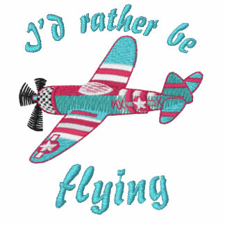 I d Rather be Flying Embroidered Shirt