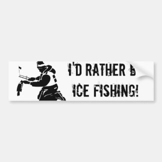 I d Rather Be Ice Fishing Bumper Sticker