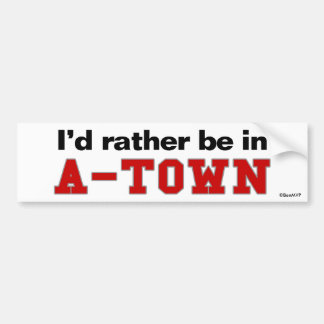 I d Rather Be In A-Town Bumper Stickers