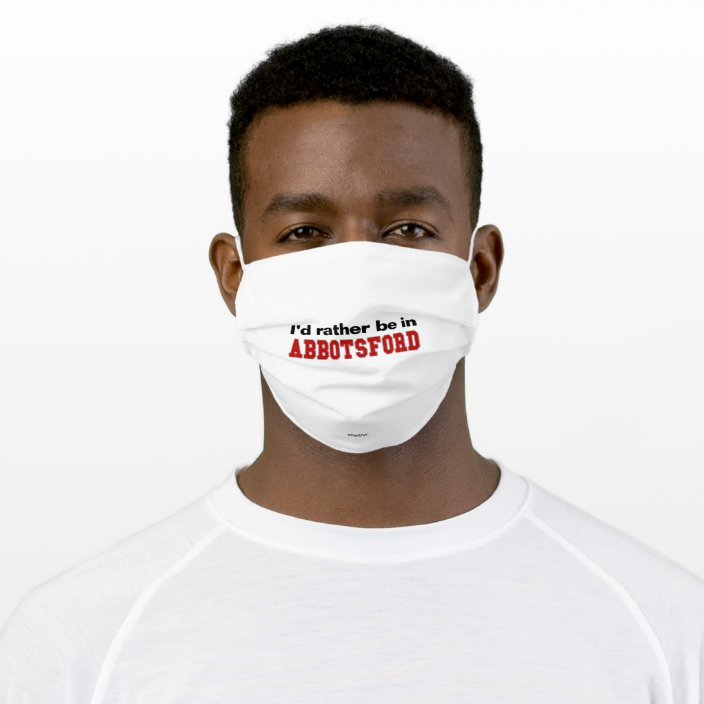I'd Rather Be In Abbotsford Cloth Face Mask