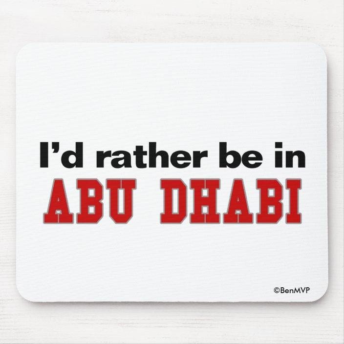 I'd Rather Be In Abu Dhabi Mouse Pad