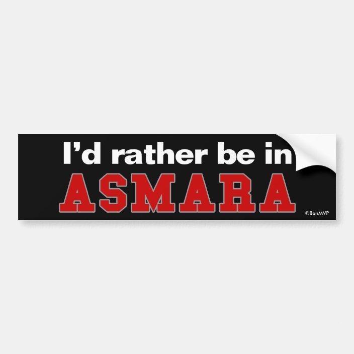I'd Rather Be In Asmara Bumper Sticker
