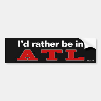 I d Rather Be In ATL Bumper Sticker