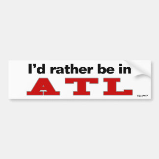 I d Rather Be In ATL Bumper Stickers