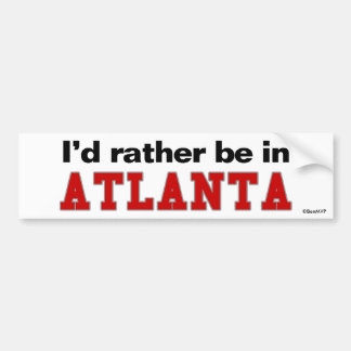 I d Rather Be In Atlanta Bumper Sticker