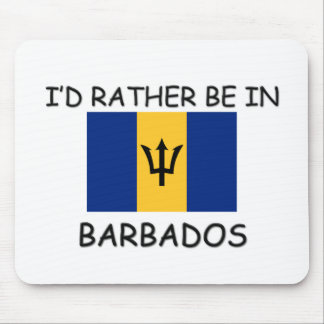 I d rather be in Barbados Mouse Pad