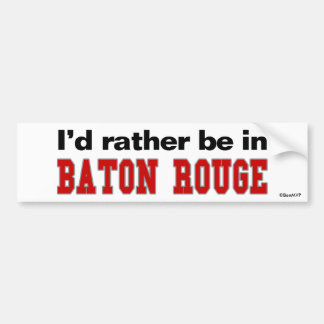 I d Rather Be In Baton Rouge Bumper Stickers