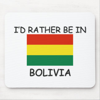 I d rather be in Bolivia Mouse Pad