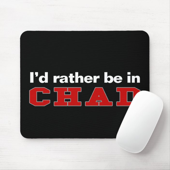 I'd Rather Be In Chad Mousepad