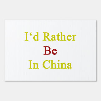 I d Rather Be In China Signs