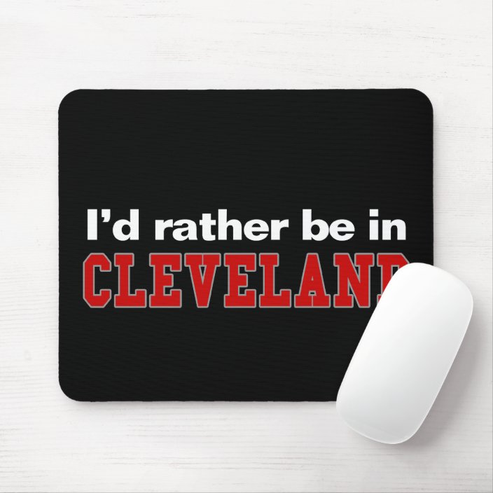 I'd Rather Be In Cleveland Mouse Pad
