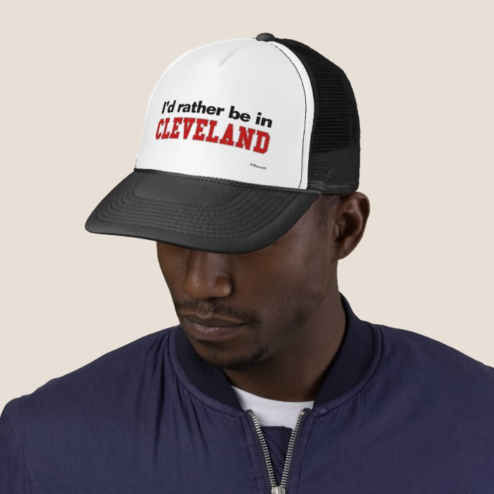 I'd Rather Be In Cleveland Trucker Hat