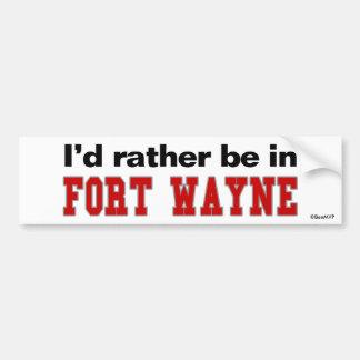 I d Rather Be In Fort Wayne Bumper Sticker