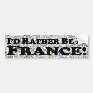 i d Rather Be In France - Bumper Sticker