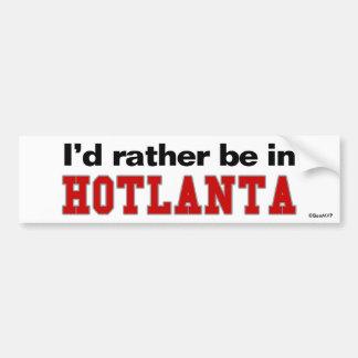 I d Rather Be In Hotlanta Bumper Sticker