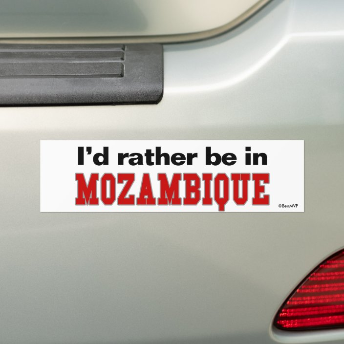 I'd Rather Be In Mozambique Bumper Sticker