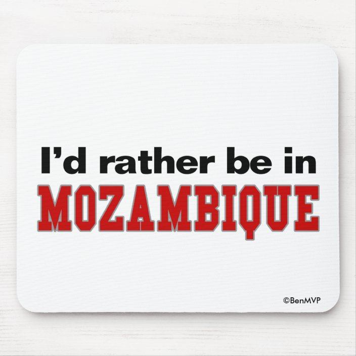 I'd Rather Be In Mozambique Mouse Pad