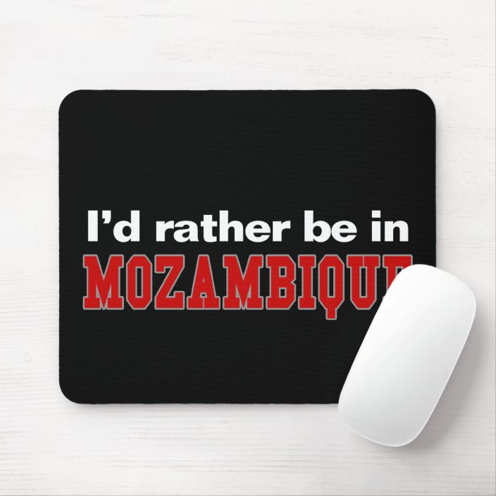 I'd Rather Be In Mozambique Mousepad