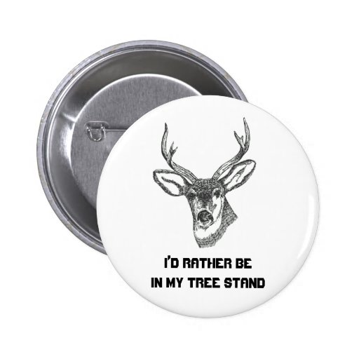 I'd Rather be in my Tree Stand Pins