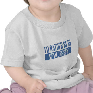 I d rather be in New Jersey T Shirts