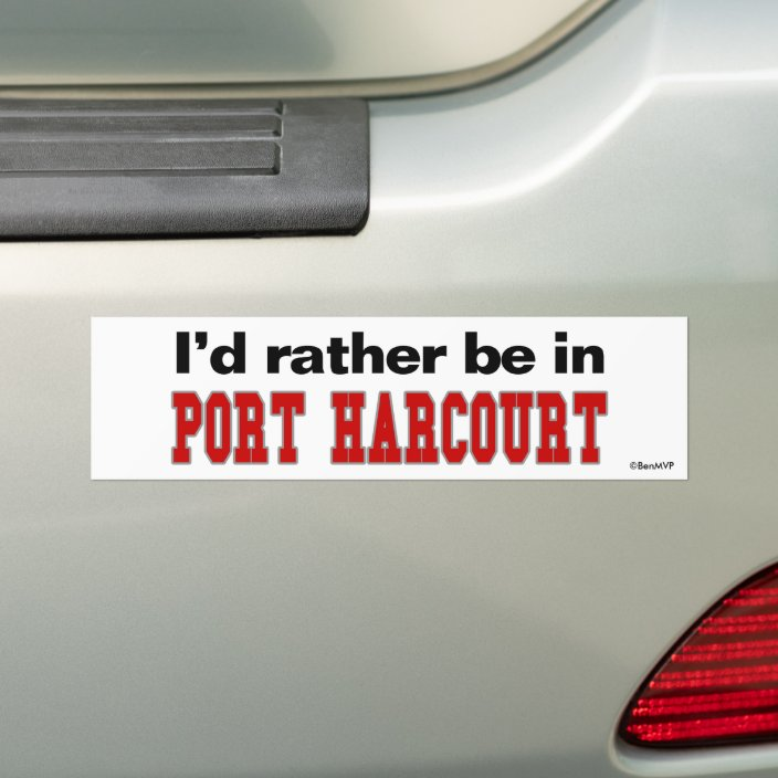 I'd Rather Be In Port Harcourt Bumper Sticker