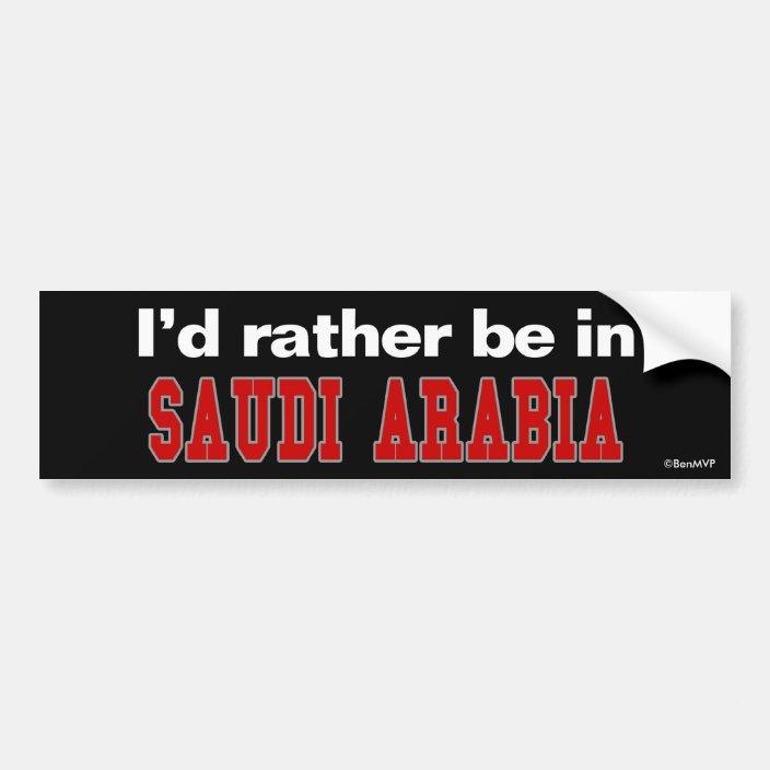 I'd Rather Be In Saudi Arabia Bumper Sticker