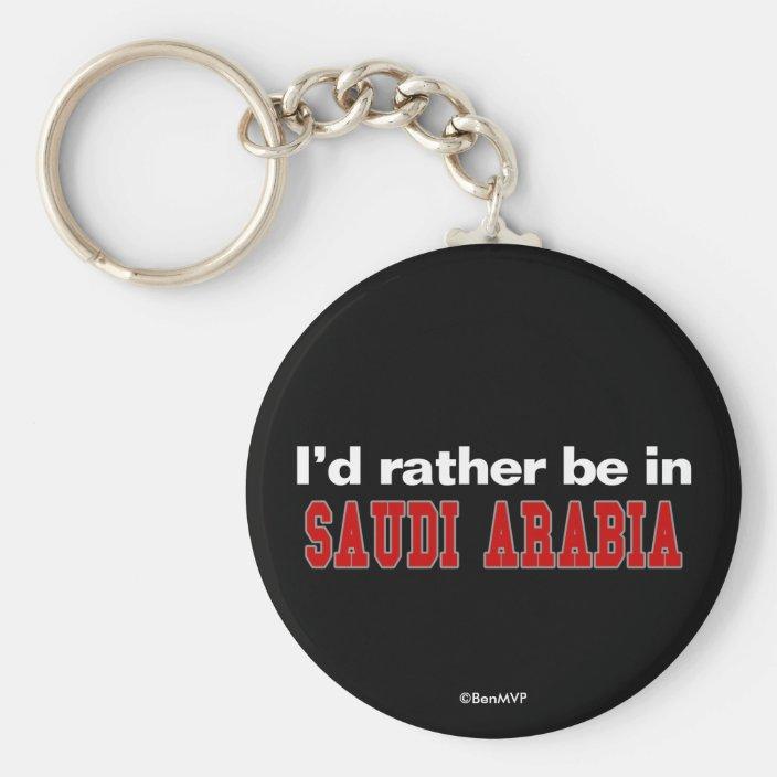 I'd Rather Be In Saudi Arabia Key Chain