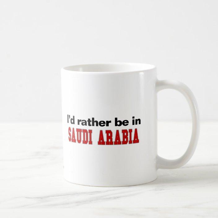 I'd Rather Be In Saudi Arabia Mug