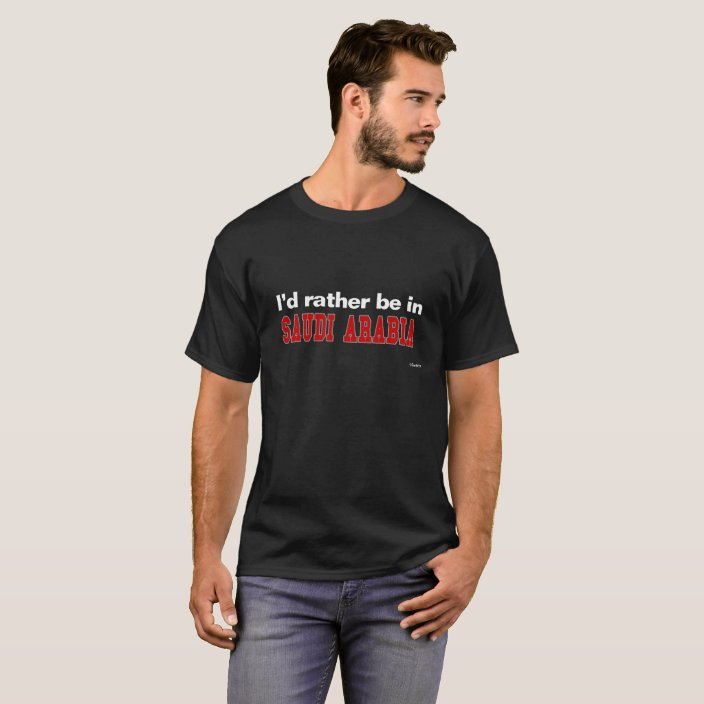 I'd Rather Be In Saudi Arabia Tee Shirt