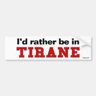 I d Rather Be In Tirane Bumper Sticker