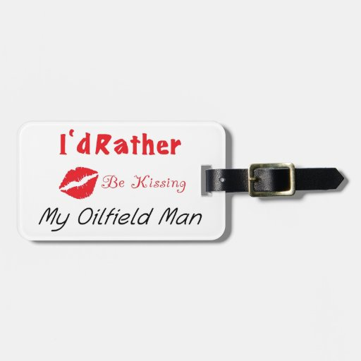 I'd Rather be Kissing My Oilfield Man Luggage Tags