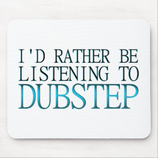 I d Rather Be Listening To Dubstep Mousepads