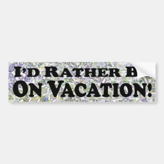 I d Rather Be On Vacation - Bumper Sticker