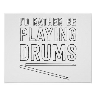I'd Rather Be Playing Drums Poster